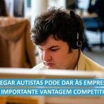 Empregar autistas pode aumentar a vantagem competitiva das empresas