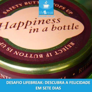 Desafio LifeBreak: Descubra a felicidade em sete dias