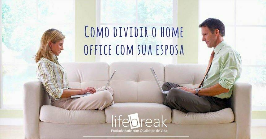 Como dividir o home office com sua esposa